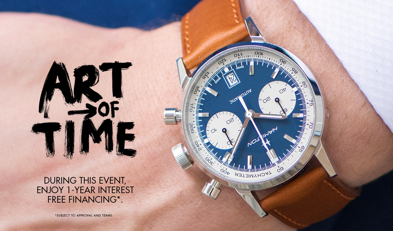 Art of time.During this event, Enjoy 1 year interest free financing. Subjected to approvals